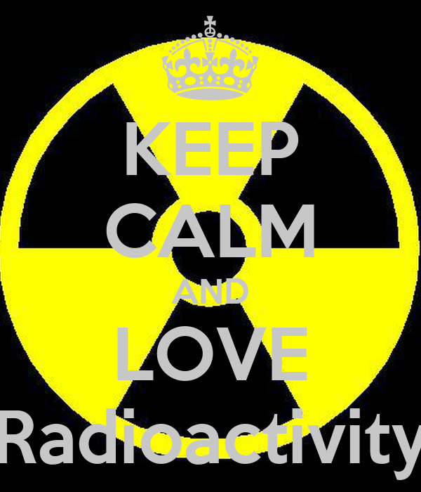 KEEP CALM AND LOVE Radioactivity