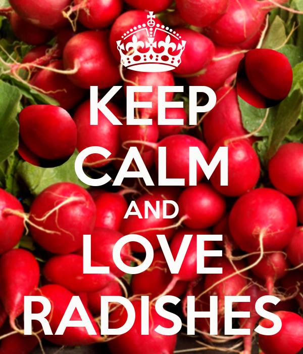 KEEP CALM AND LOVE RADISHES