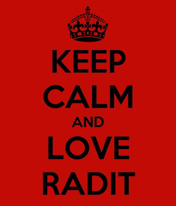 KEEP CALM AND LOVE RADIT