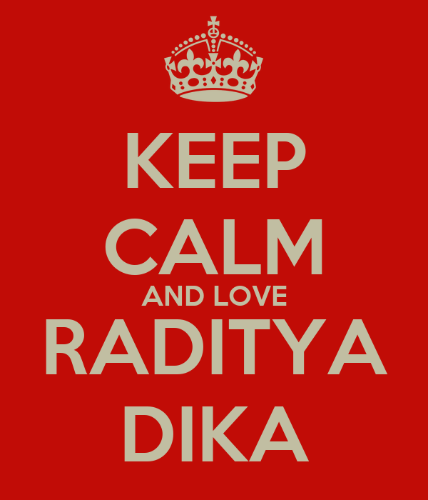 KEEP CALM AND LOVE RADITYA DIKA