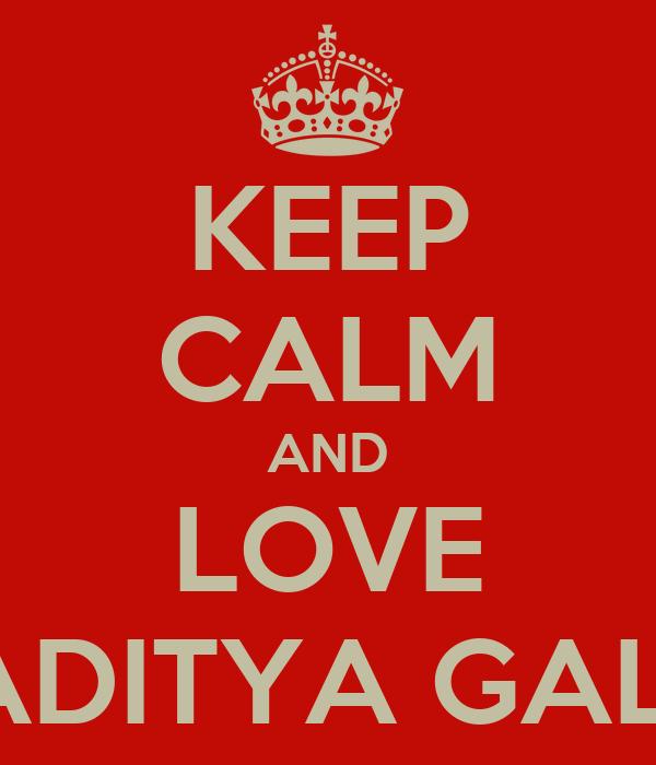 KEEP CALM AND LOVE RADITYA GALIH