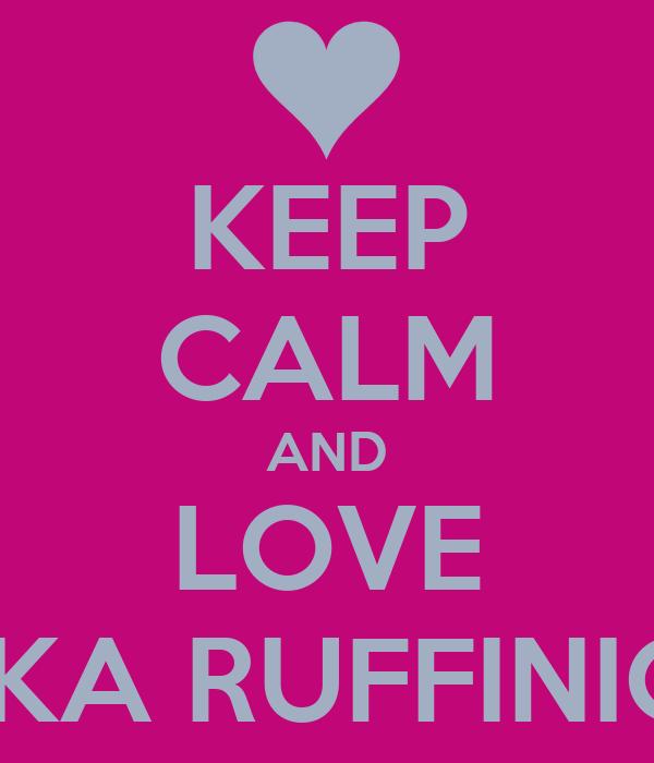 KEEP CALM AND LOVE RADKA RUFFINIOVA