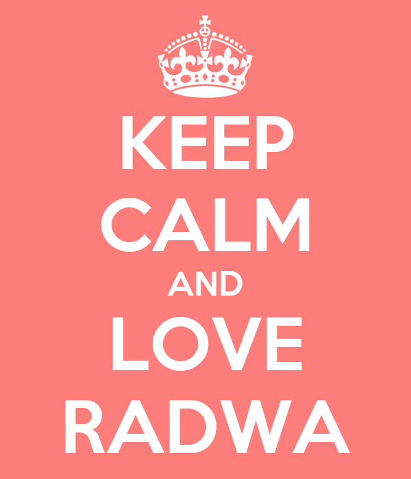 KEEP CALM AND LOVE RADWA