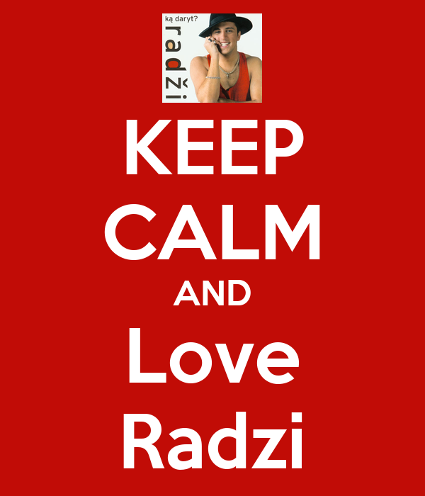 KEEP CALM AND Love Radzi