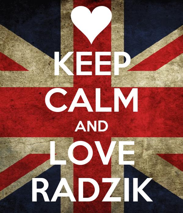 KEEP CALM AND LOVE RADZIK