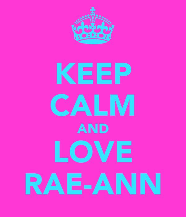 KEEP CALM AND LOVE RAE-ANN