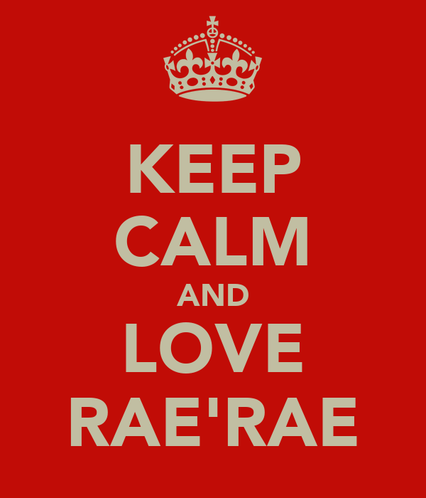 KEEP CALM AND LOVE RAE'RAE