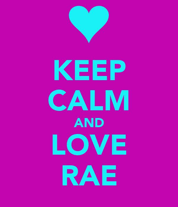 KEEP CALM AND LOVE RAE