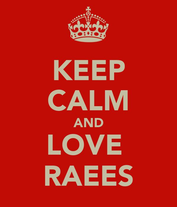 KEEP CALM AND LOVE  RAEES