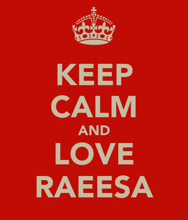KEEP CALM AND LOVE RAEESA