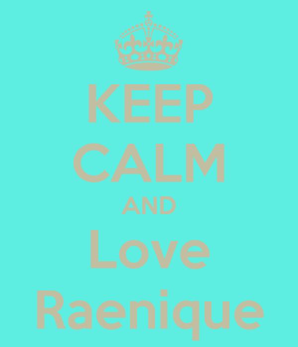 KEEP CALM AND Love Raenique