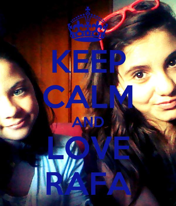 KEEP CALM AND LOVE RAFA