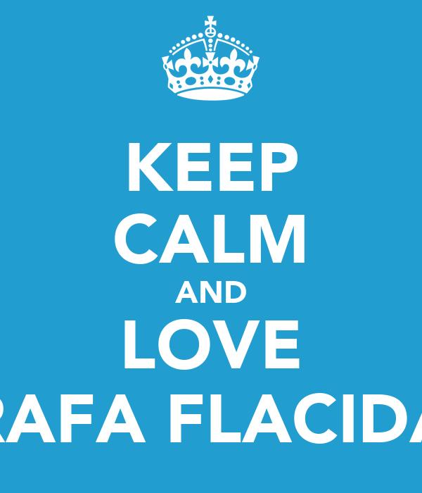 KEEP CALM AND LOVE RAFA FLACIDA