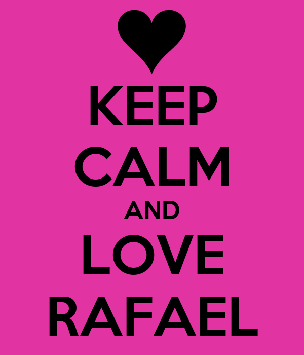 KEEP CALM AND LOVE RAFAEL