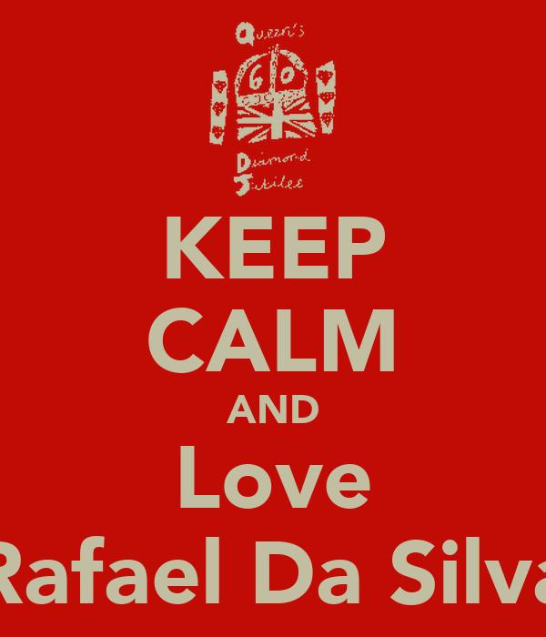 KEEP CALM AND Love Rafael Da Silva