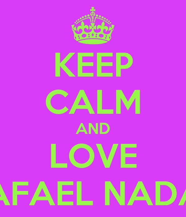 KEEP CALM AND LOVE RAFAEL NADAL
