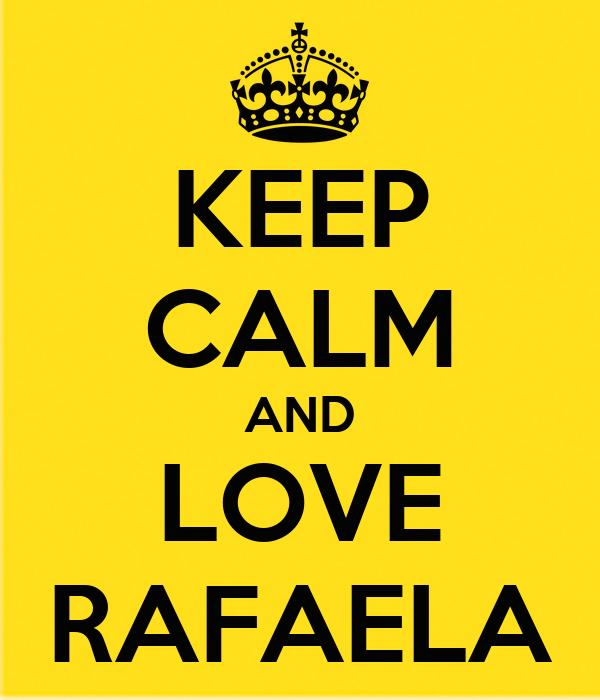 KEEP CALM AND LOVE RAFAELA