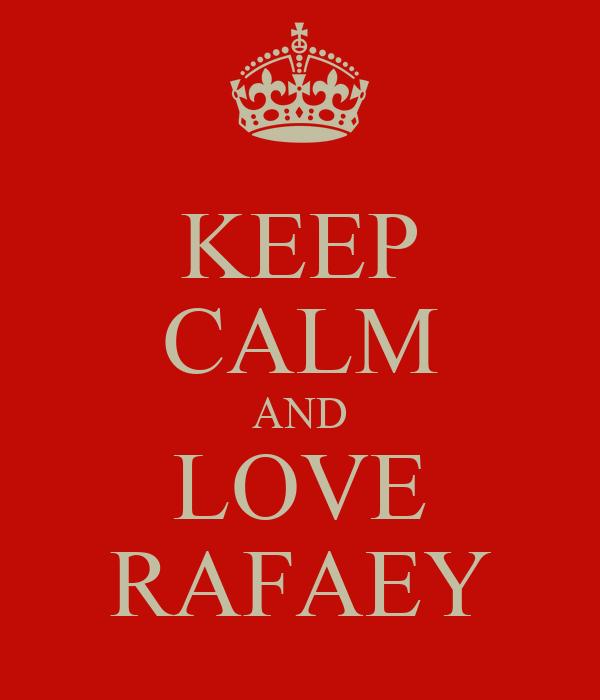 KEEP CALM AND LOVE RAFAEY