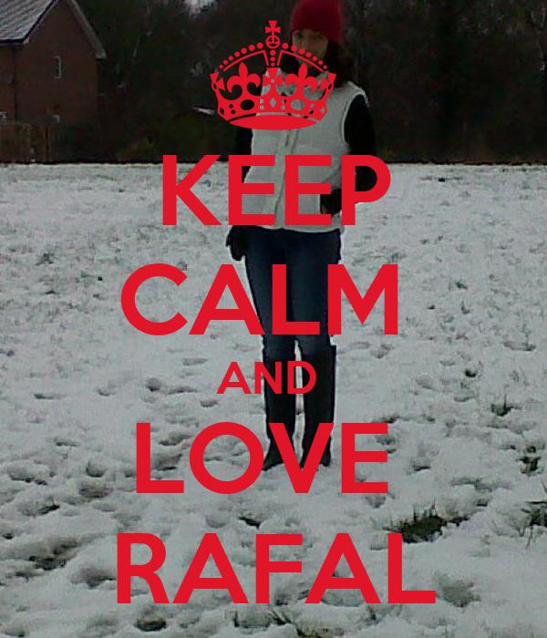 KEEP CALM  AND  LOVE  RAFAL