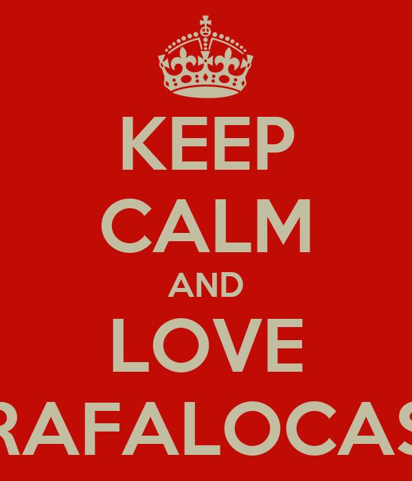 KEEP CALM AND LOVE RAFALOCAS