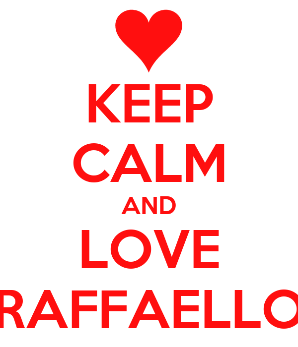 KEEP CALM AND LOVE RAFFAELLO