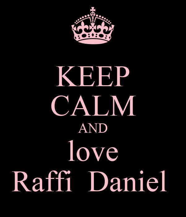 KEEP CALM AND love Raffi  Daniel