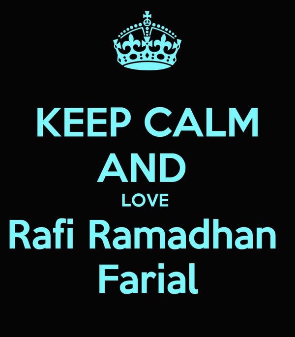 KEEP CALM AND  LOVE  Rafi Ramadhan  Farial
