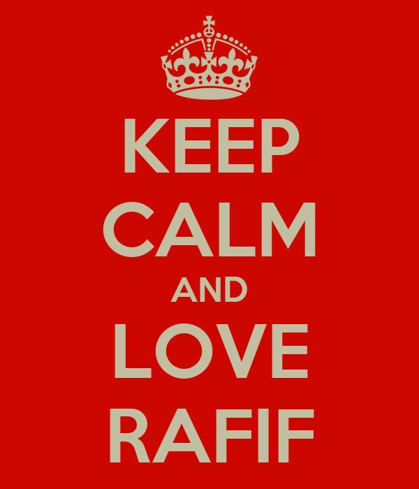 KEEP CALM AND LOVE RAFIF