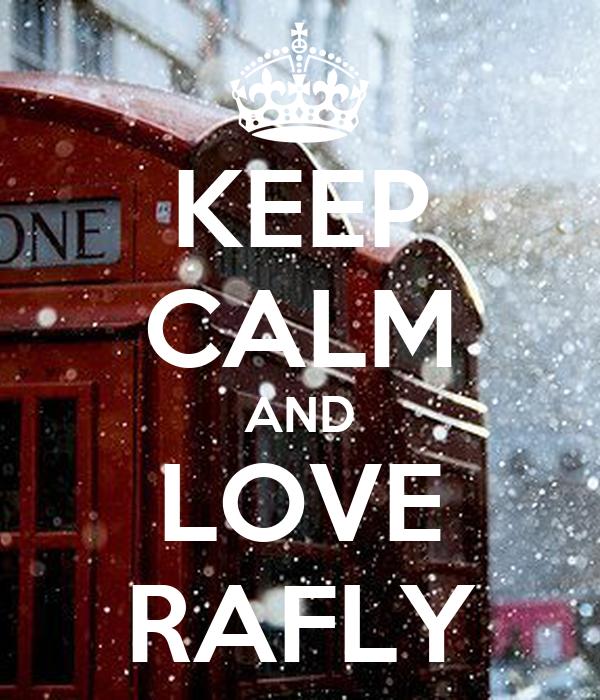 KEEP CALM AND LOVE RAFLY
