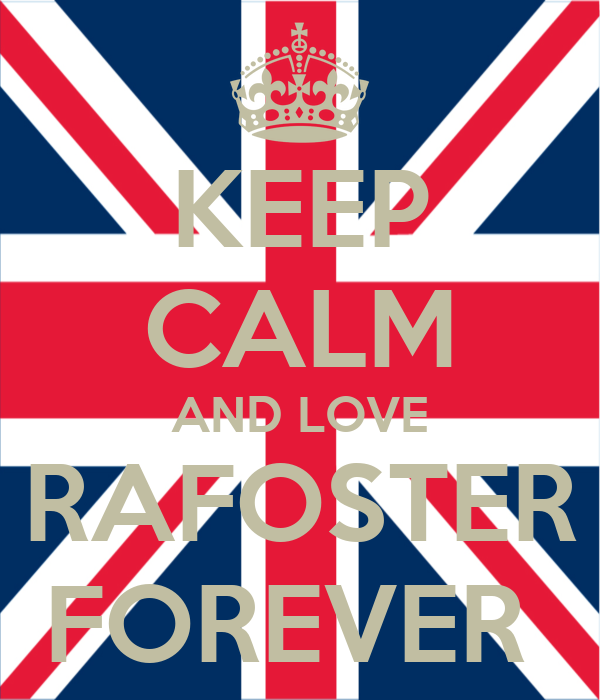 KEEP CALM AND LOVE RAFOSTER FOREVER