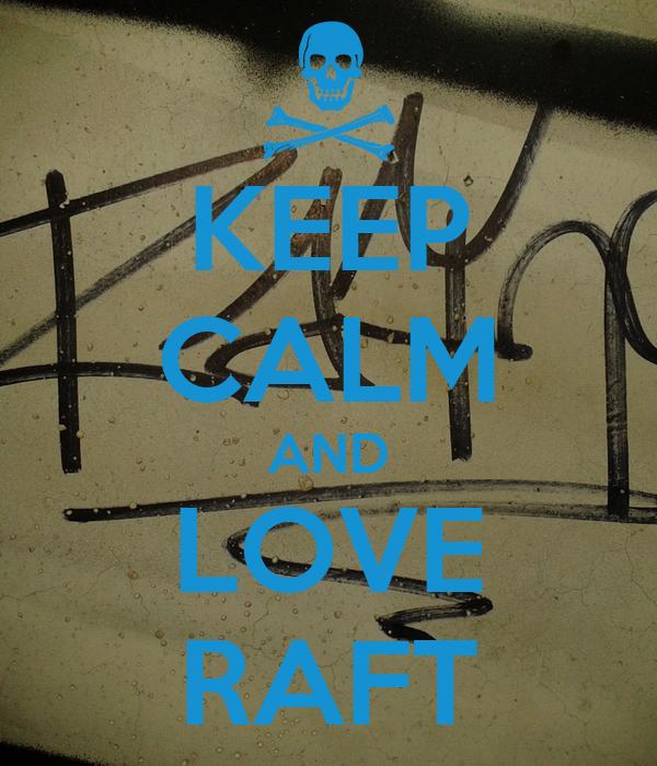 KEEP CALM AND LOVE RAFT