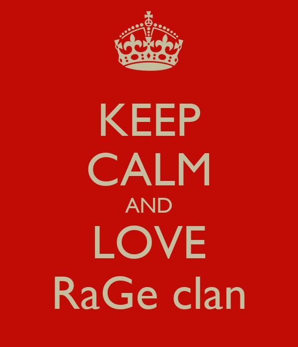 KEEP CALM AND LOVE RaGe clan
