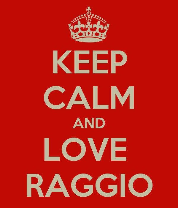 KEEP CALM AND LOVE  RAGGIO