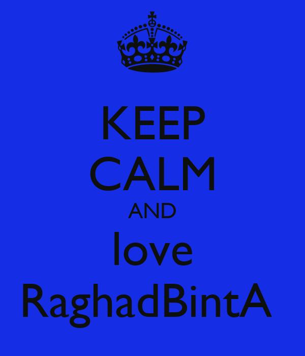 KEEP CALM AND love RaghadBintA