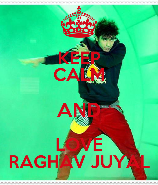 KEEP CALM AND LOVE RAGHAV JUYAL