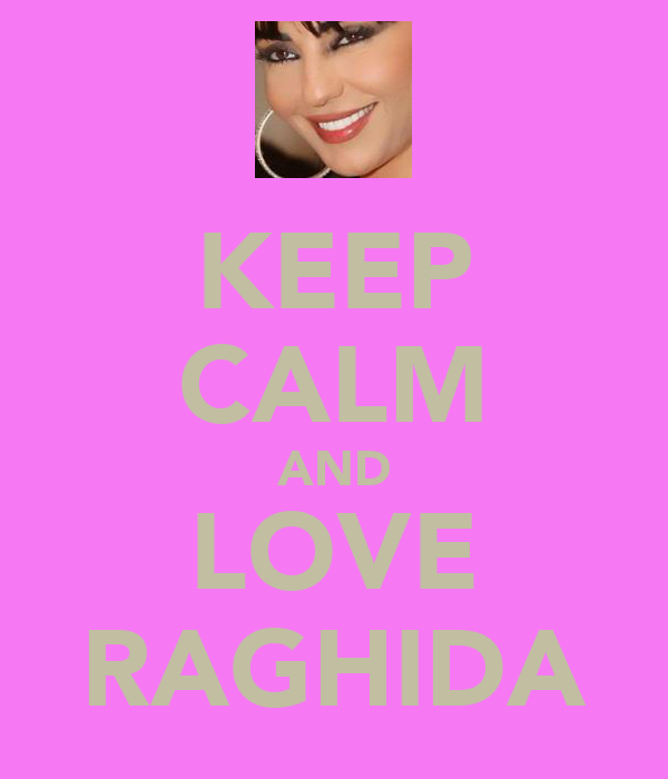 KEEP CALM AND LOVE RAGHIDA