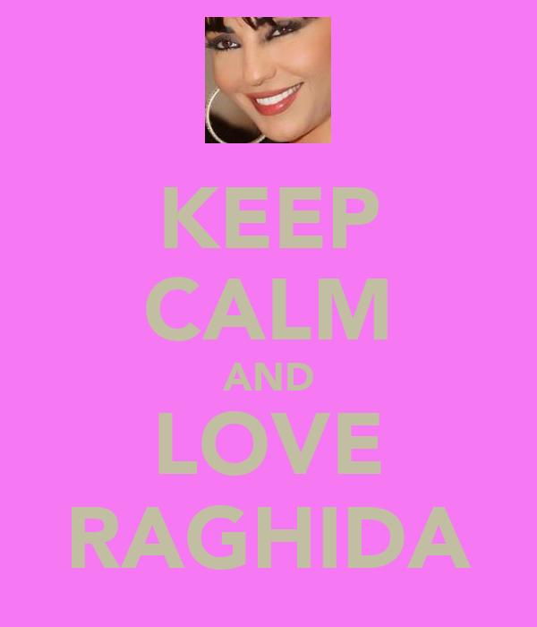 KEEP CALM AND LOVE RAGHIDA