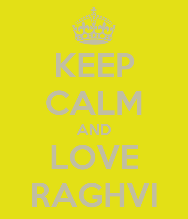 KEEP CALM AND LOVE RAGHVI