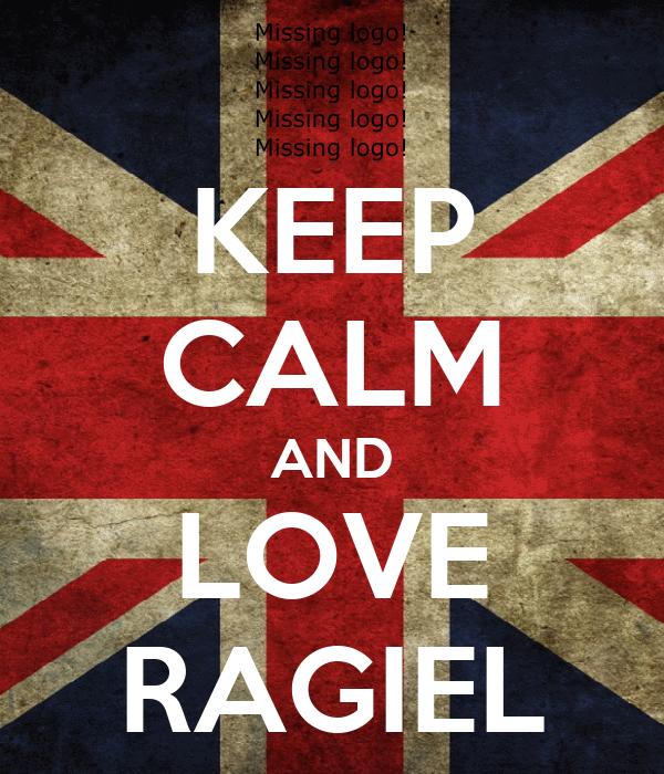 KEEP CALM AND LOVE RAGIEL
