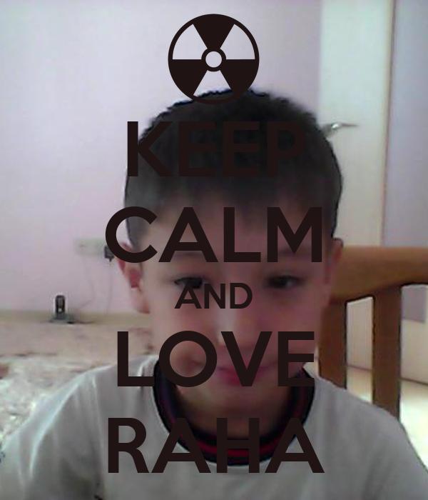 KEEP CALM AND LOVE RAHA