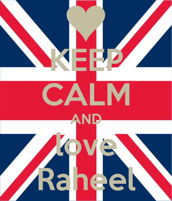 KEEP CALM AND love Raheel