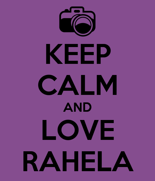 KEEP CALM AND LOVE RAHELA