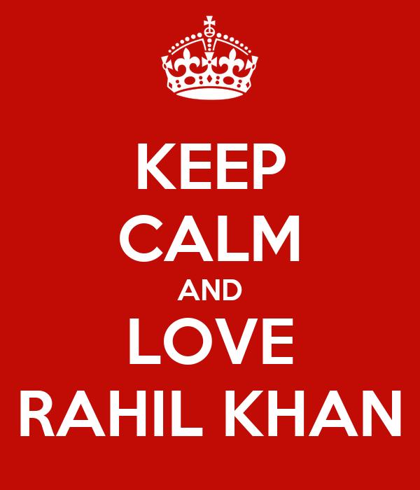 KEEP CALM AND LOVE RAHIL KHAN