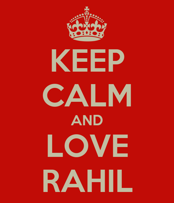 KEEP CALM AND LOVE RAHIL