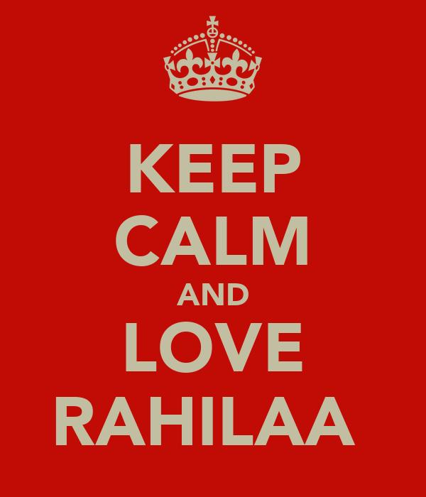 KEEP CALM AND LOVE RAHILAA