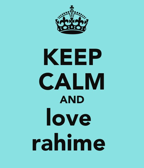KEEP CALM AND love  rahime
