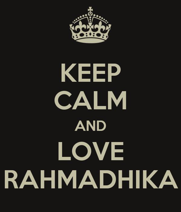 KEEP CALM AND LOVE RAHMADHIKA