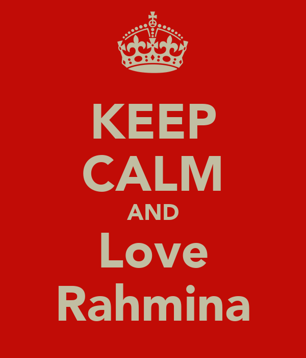 KEEP CALM AND Love Rahmina