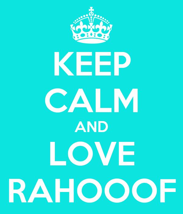 KEEP CALM AND LOVE RAHOOOF