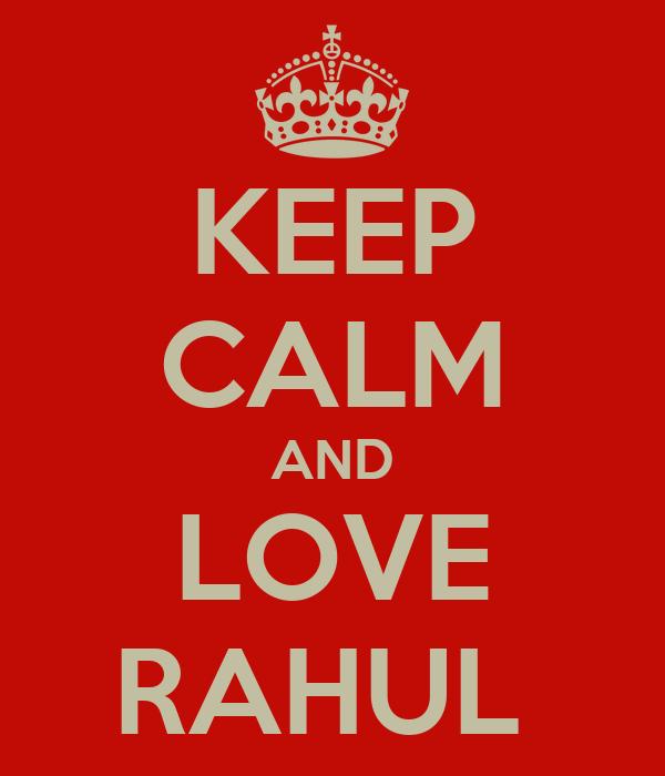 KEEP CALM AND LOVE RAHUL